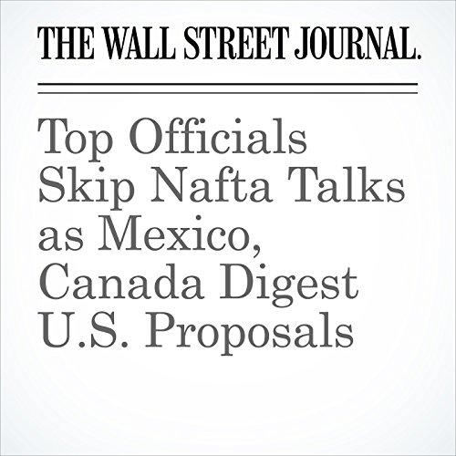 Top Officials Skip Nafta Talks as Mexico, Canada Digest U.S. Proposals copertina