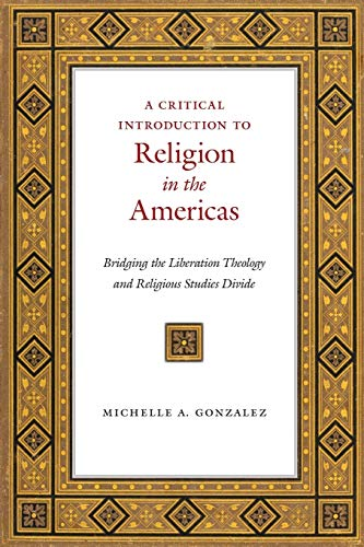 A Critical Introduction to Religion in the Americas: Bridging the Liberation Theology and Religious Studies Divide