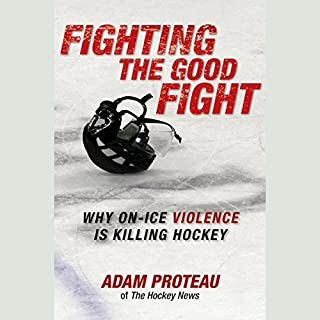 Fighting the Good Fight     Why On-Ice Violence Is Killing Hockey              By:                                                                                                                                 Adam Proteau                               Narrated by:                                                                                                                                 Mark Moseley                      Length: 6 hrs and 51 mins     2 ratings     Overall 3.0