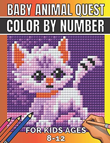 Baby animal quest color by number for kids ages 8-12: Featuring Incredibly Cute and Lovable Baby Animals from Forests, Jungles, Oceans and Farms ... and Relaxation kids ages 4-8,6-10,8-12,3-5