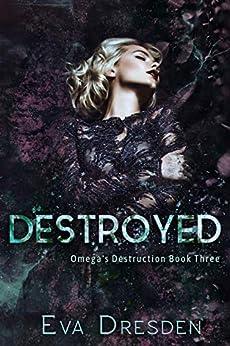Destroyed: A Dark M/F Omegaverse Romance (Omega's Destruction Book 3) Review