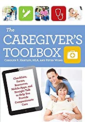 Image: The Caregiver's Toolbox: Checklists, Forms, Resources, Mobile Apps, and Straight Talk to Help You Provide Compassionate Care, by Carolyn P. Hartley And Peter Wong (Author). Publisher: Taylor Trade Publishing; First edition (August 3, 2015)