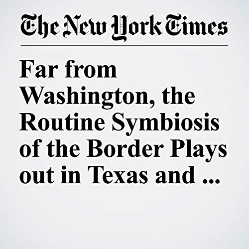 『Far from Washington, the Routine Symbiosis of the Border Plays out in Texas and Mexico』のカバーアート