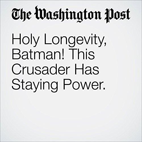 Holy Longevity, Batman! This Crusader Has Staying Power audiobook cover art