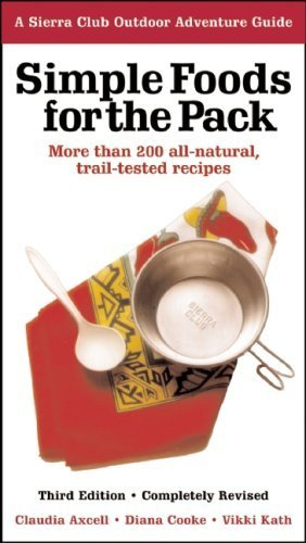 Simple Foods for the Pack: More than 200 all-natural, trail-tested recipes (Sierra Club Outdoor Adventure Guide) 3rd edition by Axcell, Claudia, Kinmont Kath, Vikki, Cooke, Diana (2004) Paperback