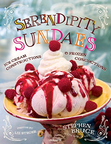 Serendipity Sundaes: Ice Cream Constructions and Frozen Concoctions