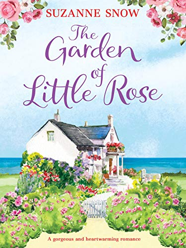 The Garden of Little Rose: A gorgeous and heartwarming romance (Welcome to Thorndale Book 2) by [Suzanne Snow]