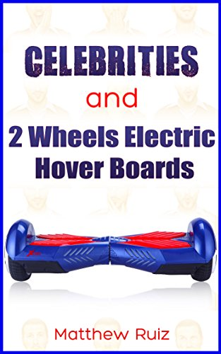 Celebrities and 2 Wheels Electric Hover Boards (English Edition)