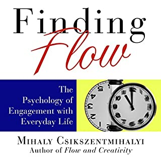 Finding Flow     The Psychology of Engagement with Everyday Life              Written by:                                                                                                                                 Mihaly Csikszentmihalyi                               Narrated by:                                                                                                                                 Sean Pratt                      Length: 5 hrs and 6 mins     13 ratings     Overall 4.1