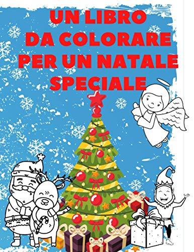 Un Libro Da Colorare Per Un Natale Speciale: Regalo Per Bambini