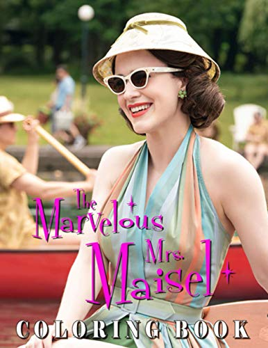 The Marvelous Mrs. Maisel Coloring Book: Engage You In The World Of Color With The Marvelous Mrs. Maisel Theme To Help You Relax, Relax, And Enjoy Life