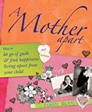 A Mother Apart: How to let go of the guilt and find happiness living apart from your child