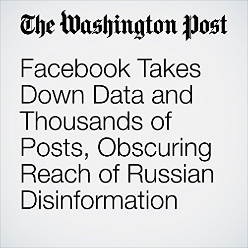 Facebook Takes Down Data and Thousands of Posts, Obscuring Reach of Russian Disinformation copertina
