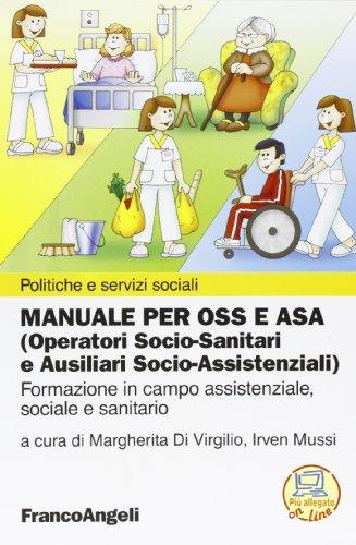 Manuale per OSS e ASA (Operatori socio-sanitari e ausiliari socio-assistenziali). Formazione in campo assistenziale, sociale e sanitario