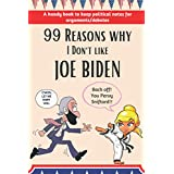 99 Reasons why I Don't like JOE BIDEN | A handy book to keep political notes: Mock Joe Biden and Biden administration with facts | Keep your notes timely and win political arguments | Back Off You Pervy Sniftard | Conservative & Patriotic book for gift