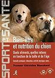 Bien-être et nutrition du chien - Quels aliments, quelles ations en fonction de la taille et de l'âge, conseils pratiques : éducation, activité physique, soins...