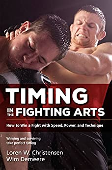 Timing in the Fighting Arts: How to Win a Fight with Speed, Power, and Technique by [Loren W. Christensen, Wim Demeere]