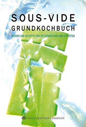 SOUS-VIDE GRUNDKOCHBUCH: Wissen und Rezepte von Spitzenköchen und Experten