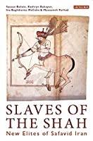 Slaves of the Shah: New Elites of Safavid Iran (Library of Middle East History)