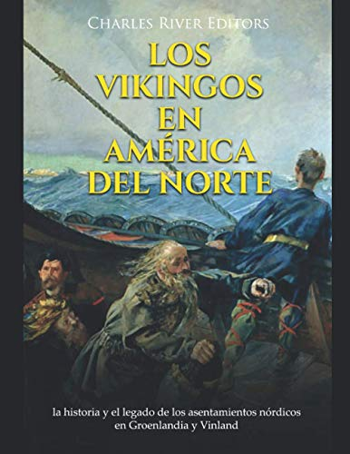 Los vikingos en América del Norte: la historia y el legado de los asentamientos nórdicos en Groenlandia y Vinland