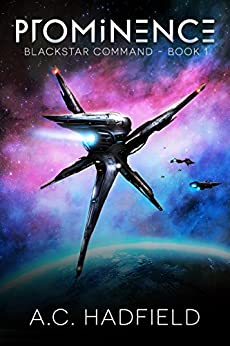 Prominence: A Space Opera Adventure (Blackstar Command Book 1) by [A.C. Hadfield]