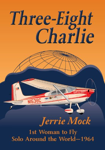 Three-Eight Charlie: 1st Woman to Fly Solo Around the World by [Jerrie Mock]