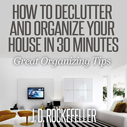 How to Declutter and Organize Your House in 30 Minutes audiobook cover art