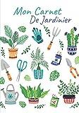 MON CARNET DE JARDINIER: Carnet de jardinage à remplir | Pour tous les jardiniers, débutants ou experts voulant noter l'évolution de leurs semis ou ... fleurs | Taille idéale 17 x 25 cm-120 pages