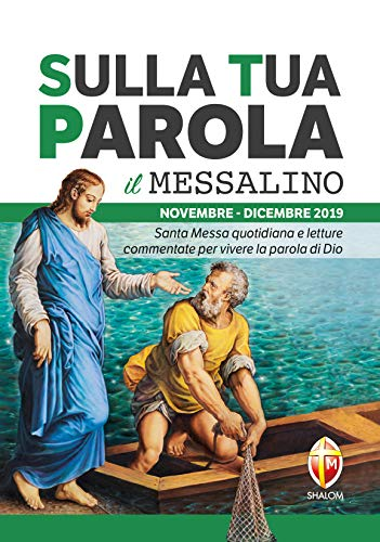 Sulla tua parola. Messalino. Santa messa quotidiana e letture commentate per vivere la parola di Dio. Novembre-dicembre 2019