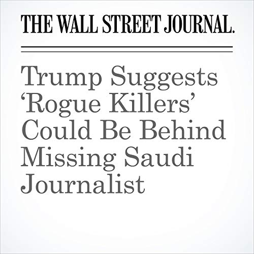 Trump Suggests 'Rogue Killers' Could Be Behind Missing Saudi Journalist copertina