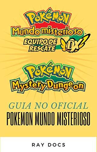 Guía de Pokémon Mundo misterioso: Equipo de rescate rojo y Equipo de rescate azul: LO QUE NO SABIAS