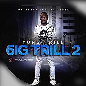 6IG TRILL 2