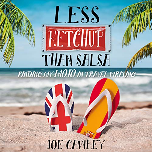 Less Ketchup Than Salsa: Finding My Mojo in Travel Writing audiobook cover art