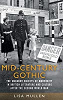 Mid-Century Gothic: The Uncanny Objects of Modernity in British Literature and Culture After the Second World War