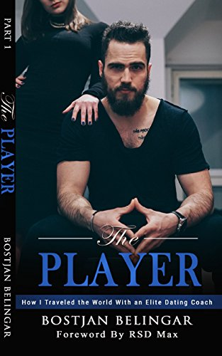 The Player: How I Traveled the World With an Elite Dating Coach (Volume 1) (English Edition)