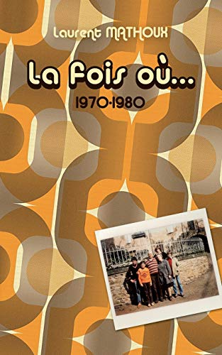 La fois où...: 1970 - 1980 (BOOKS ON DEMAND)