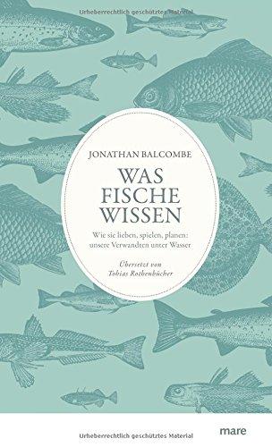 Download Was Fische wissen: Wie sie lieben, spielen, planen: unsere Verwandten unter Wasser 3866482833