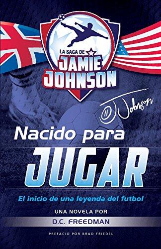 Nacido Para Jugar: El Inicio de Una Leyenda del Futbol: 1 (La Saga de Jamie Johnson)