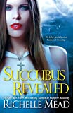 Richelle Mead Georgina Kincaid 1. Succubus Blues 2. Succubus On Top aka Succubus Nights 3. Succubus Dreams 4. Succubus Heat 5. Succubus Shadows 6. Succubus Revealed