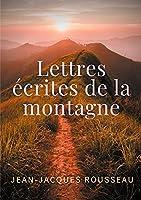 Lettres écrites de la montagne: une oeuvre de l'écrivain et philosophe Jean-Jacques Rousseau