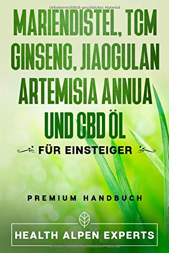 Mariendistel TCM Ginseng Jiaogulan Artemisia annua und CBD Öl: Anwendung, Wirkung, Erfahrungsberichte und Studien | Premium Handbuch