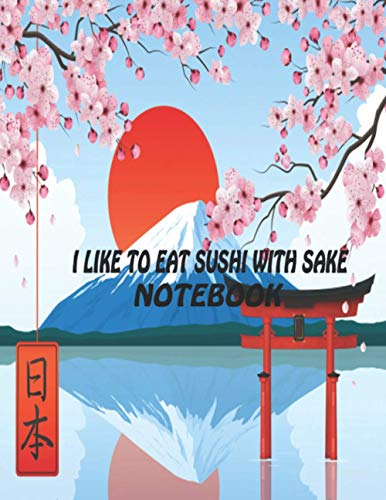I Like To Eat Sushi With Sake: Notebook ( Paperback , Gray Cover) Journal Funny Gifts for Sushi Lover , girls , women , adutls to write Notes, To Do ... birthday spiral