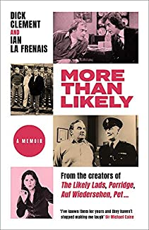 Dick Clement & Ian La Frenais - More Than Likely: A Memoir