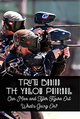 Truth Behind The Yellow Paintball: Can Max and Tyler Figure Out What's Going On?: Paintball Field (English Edition)