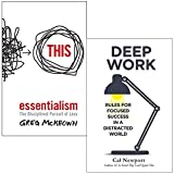 Essentialism: The Disciplined Pursuit of Less & Deep Work: Rules for Focused Success in a Distracted World 2 Books Collection Set