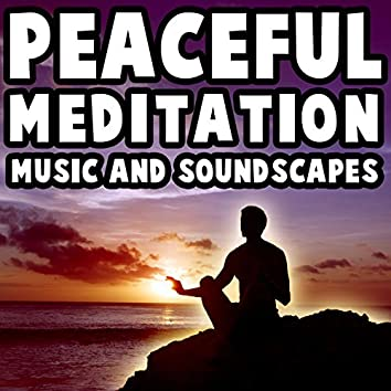 Peaceful Meditation Music and Soundscapes