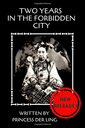 TWO YEARS IN THE FORBIDDEN CITY: Empress Dowager Cixi , The Last Empress Of China, From The Naked Eyes Of A Court Lady