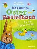 Das bunte Bastelbuch Ostern ... für die ganze Familie