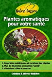 Plantes aromatiques pour votre santé: Petit guide des herbes...