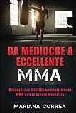 DA MEDIOCRE a ECCELLENTE  MMA: Ottieni il tuo MIGLIOR combattimento MMA con la Giusta Mentalita